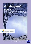 Bast, A.C.J., Nijland, R. - Grondslagen AO: deel B , Processen en systemen