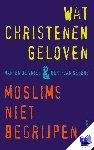 Segers, Gert-Jan, Vries, Marten de - Wat christenen geloven & moslims niet begrijpen - POD editie