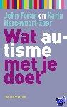Foran, John, Harsevoort-Zoer, Karin - Wat ... met je doet Wat autisme met je doet - POD editie