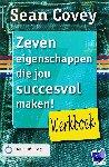 Covey, Sean - Zeven eigenschappen die jou succesvol maken ! Werkboek