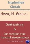 Brown, Henry Harrison - Geld zoekt mij & Zes stappen naar mentaal meesterschap - POD editie