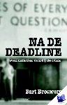 Brouwers, Bart - Na de deadline