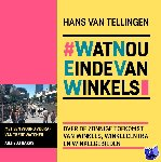 Tellingen, Hans van - #WatNouEindeVanWinkels - Wat Nou Einde Van Winkels