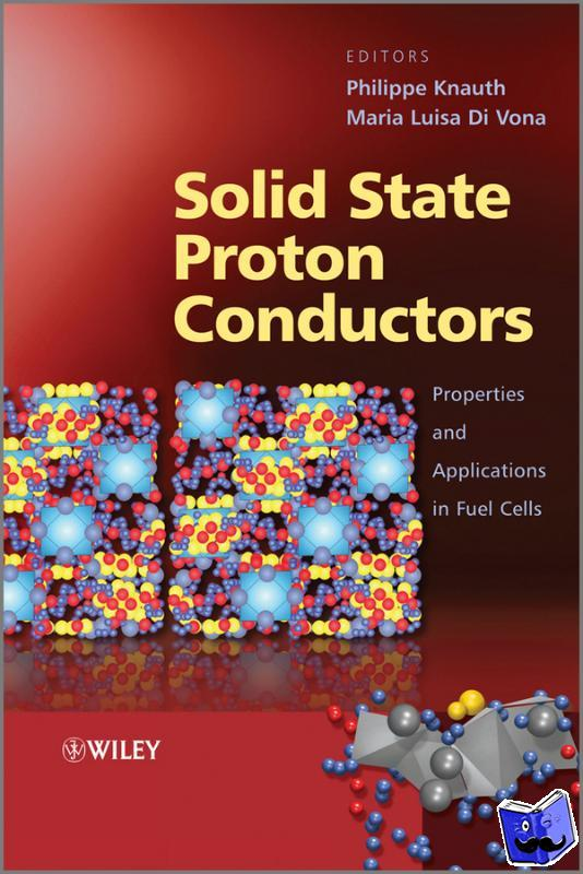 Knauth, Philippe - Solid State Proton Conductors - Properties and Applications in Fuel Cells