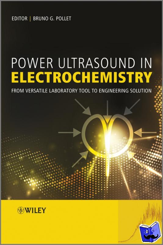Pollet, Bruno - Power Ultrasound in Electrochemistry - From Versatile Laboratory Tool to Engineering Solution