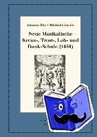 Rist, Johann, Jacobi, Michael - Neue Musikalische Kreuz-, Trost-, Lob- und Dankschule (1659)