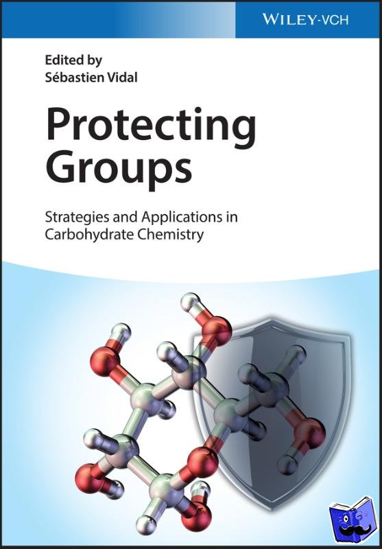 Vidal, Sebastien - Protecting Groups: Strategies and Applications in Carbohydrate Chemistry