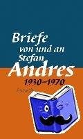 Andres, Stefan - Werke in Einzelausgaben. Briefe von und an Stefan Andres 1930 - 1970