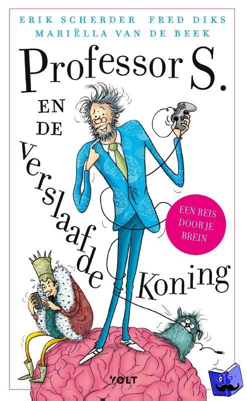 Scherder, Erik, Diks, Fred, Beek, Mariëlla van de - Professor S. en de verslaafde koning