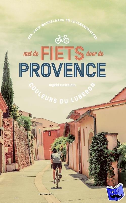Castelein, Ingrid - Met de fiets door de Provence