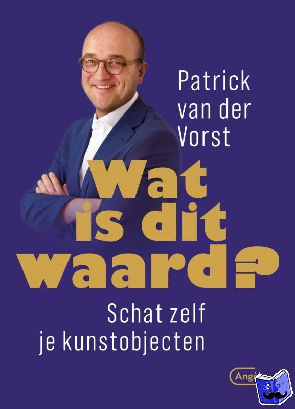 Vorst, Patrick van der - Wat is dit waard ?