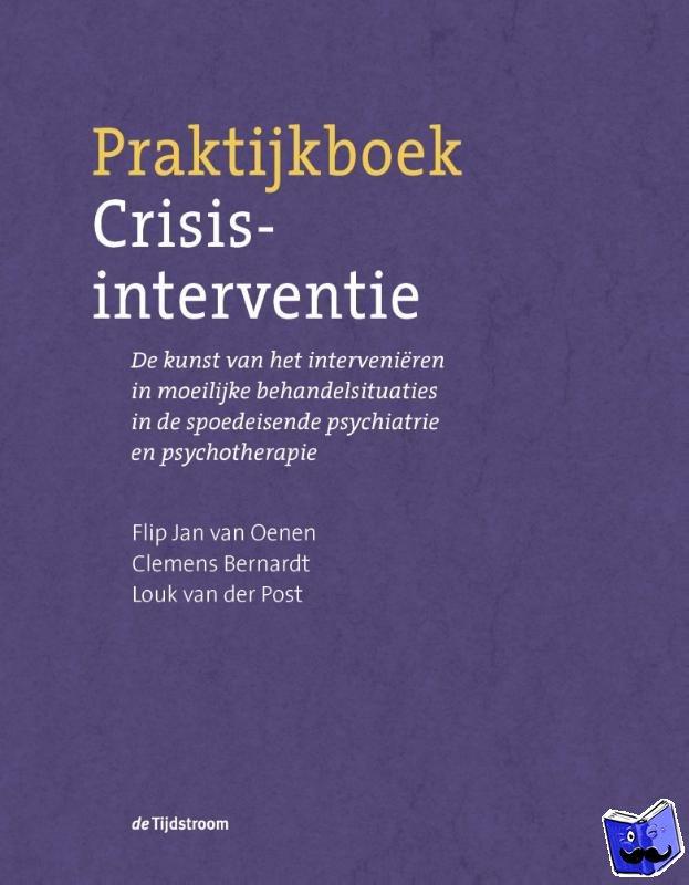 Oenen, Flip Jan van, Bernardt, Clemens, Post, Louk van der - Praktijkboek Crisisinterventie