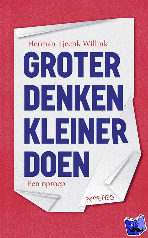 Tjeenk Willink, Herman - Groter denken, kleiner doen