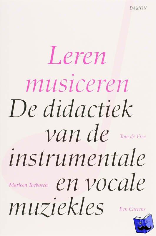 Vree, T. de, Toebosch, M., Cartens, B. - Leren musiceren