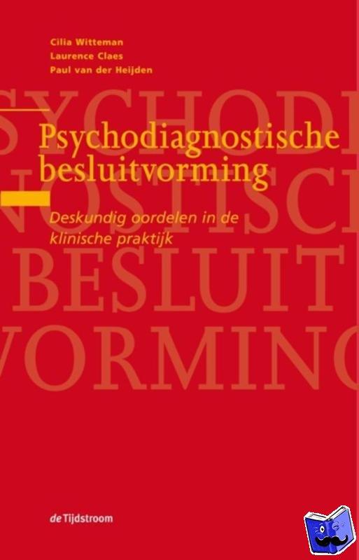Witteman, Cilia, Claes, Laurence, Heijden, Paul van der - Psychodiagnostische besluitvorming