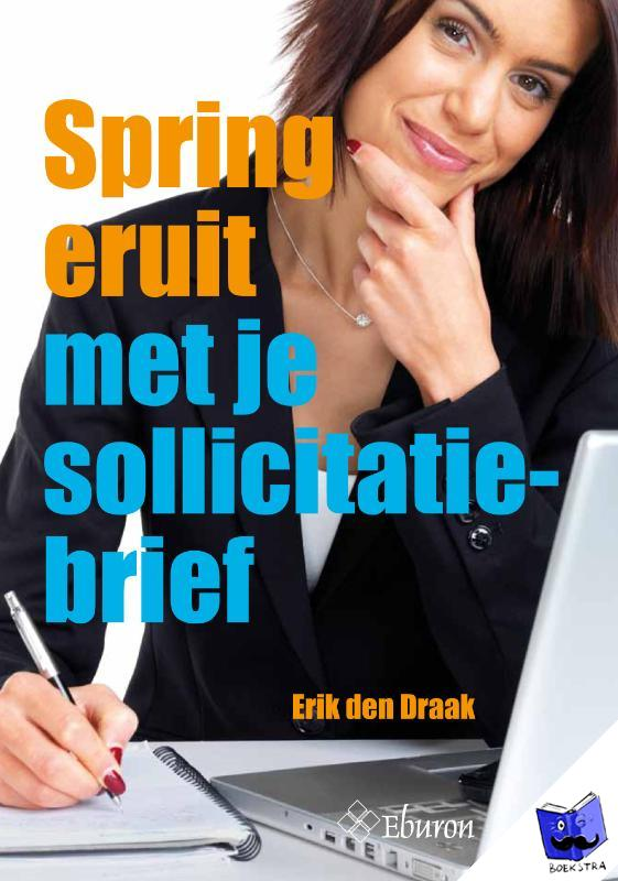 Draak, Erik den - Spring eruit met je sollicitatiebrief