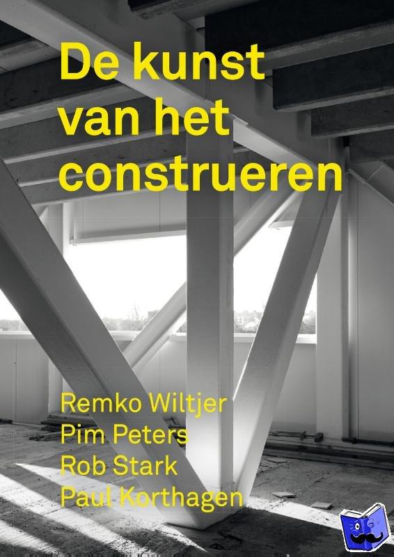 Wiltjer, Remko, Peters, Pim, Stark, Rob, Korthagen, Paul - De kunst van het construeren