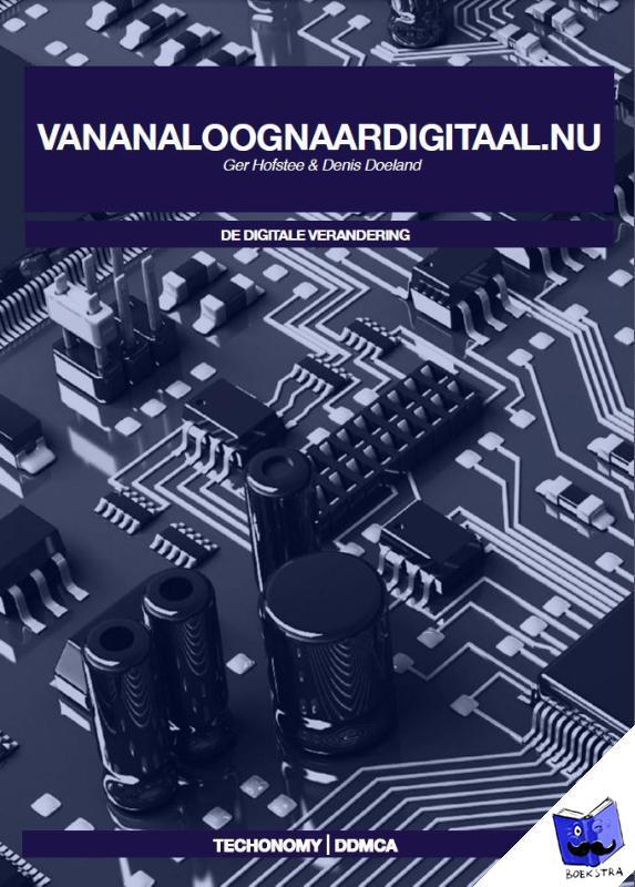 Hofstee, Ger, Doeland, Denis - De Digitale Verandering vanAnaloognaarDigitaal.nu