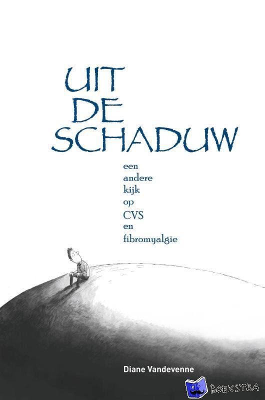 Vandevenne, Diane - Uit de schaduw: een andere kijk op CVS en fibromyalgie - POD editie