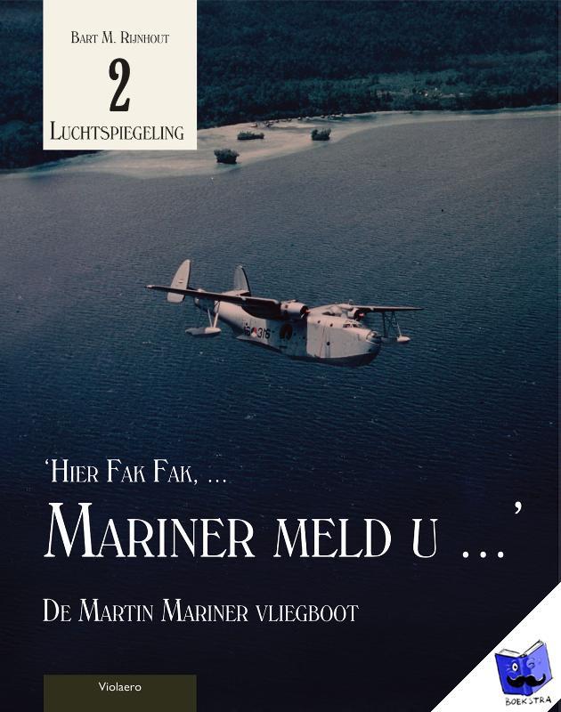 Rijnhout, Bart M. - Luchtspiegeling 'Hier Fak Fak, ... Mariner meld u ...'