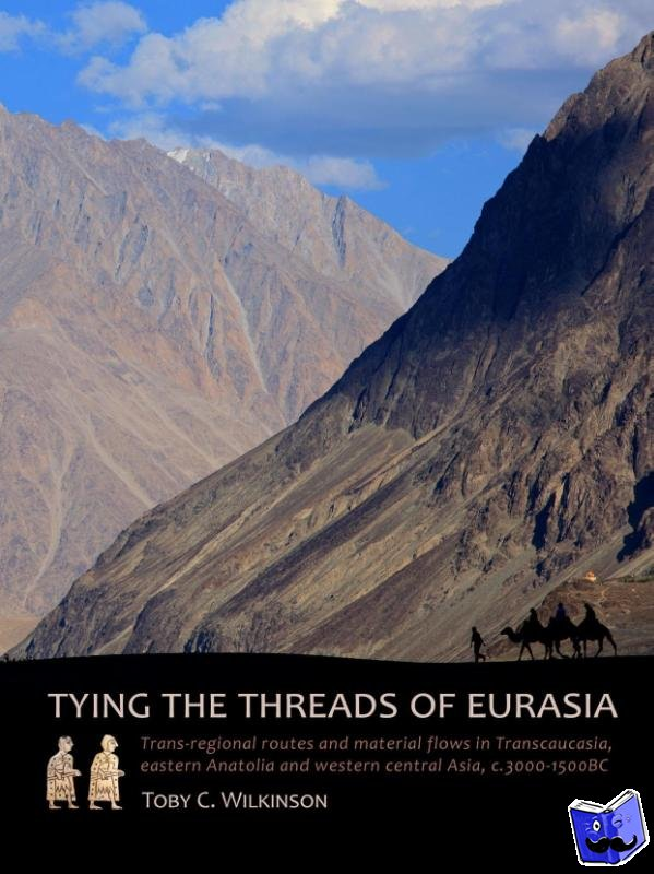 Wilkinson, Toby - Tying the threads of Eurasia