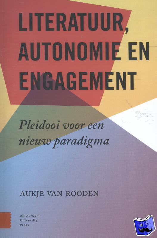 Rooden, Aukje van - Literatuur, engagement en autonomie