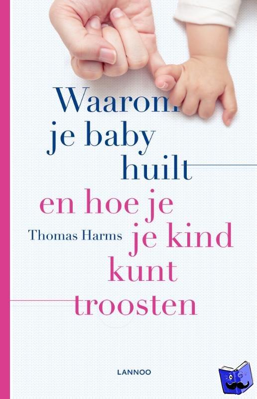 Harms, Thomas - Waarom je baby huilt en hoe je je kind kunt troosten
