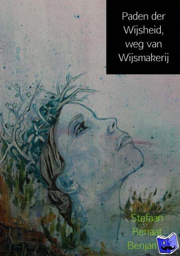 Benjamin, Stefaan Renaat - Paden der Wijsheid, weg van Wijsmakerij - POD editie