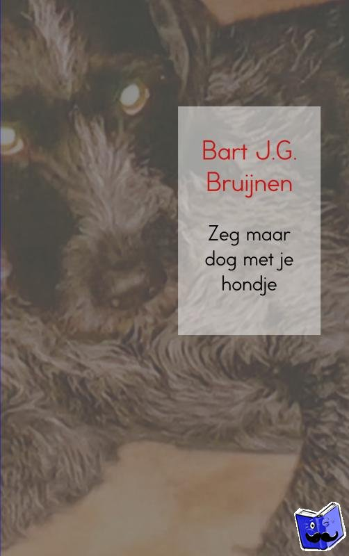 Bruijnen, Bart J.G. - Zeg maar dog met je hondje - POD editie