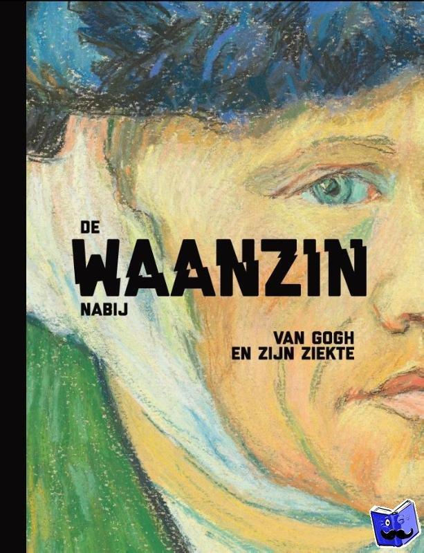 Bakker, Nienke, Tilborgh, Louis van, Prins, Laura - De waanzin nabij.0 Van Gogh en zijn ziekte