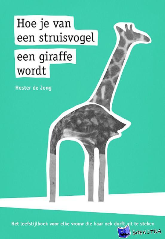 Jong, Hester de - Hoe je van een struisvogel een giraffe wordt - POD editie