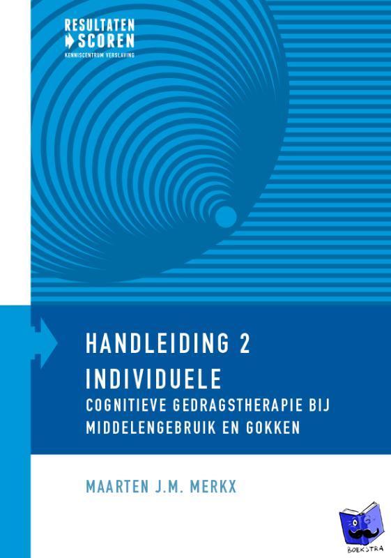 Merkx, Maarten J.M. - Individuele cognitieve gedragstherapie bij middelengebruik en gokken
