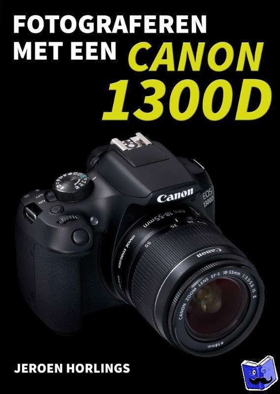 Horlings, Jeroen - Fotograferen met een Canon 1300D