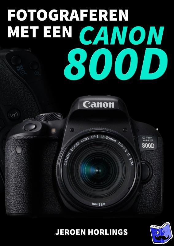 Horlings, Jeroen - Fotograferen met een Canon 800D
