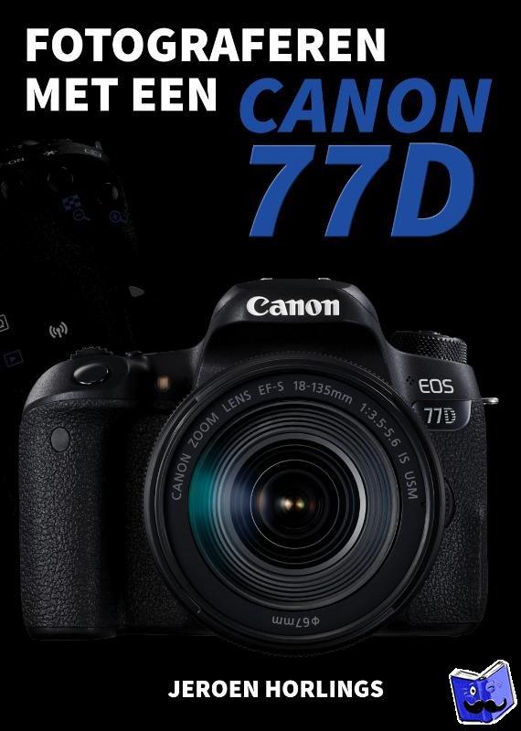 Horlings, Jeroen - Fotograferen met een Canon 77D