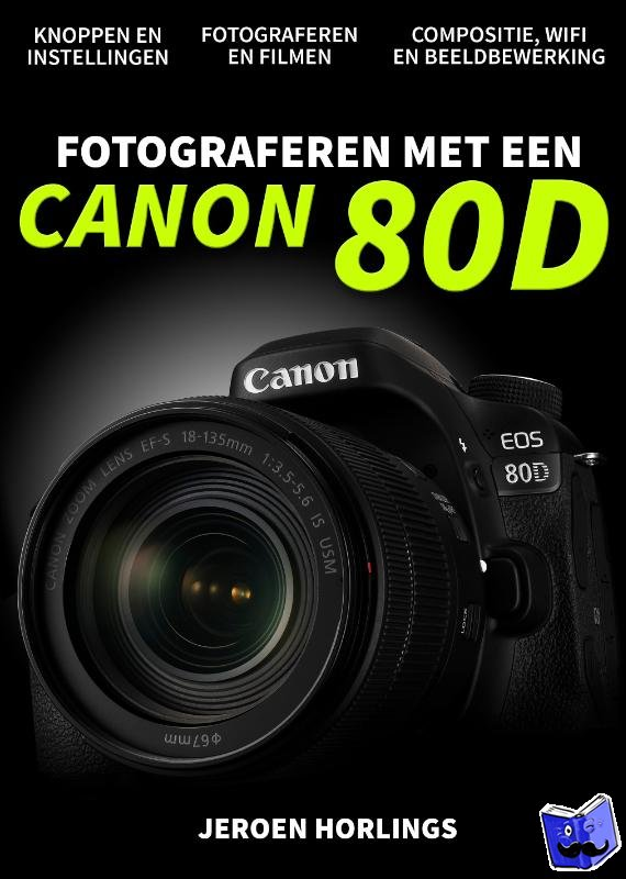 Horlings, Jeroen - Fotograferen met een Canon 80D