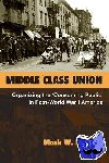 Mark W. Robbins - Middle Class Union - Organizing the 'Consuming Public' in Post-World War I America