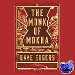 Eggers, Dave - The Monk of Mokha