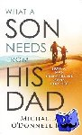 O'donnell, Michael A., Ph.d. - What a Son Needs from His Dad - How a Man Prepares His Sons for Life