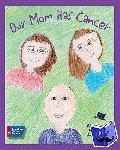 Ackermann, Abigail - Our Mom Has Cancer