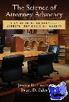 Findley, Jessica D. - The Science of Attorney Advocacy - How Courtroom Behavior Affects Jury Decision Making