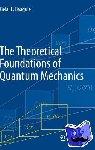Baaquie, Belal E. - The Theoretical Foundations of Quantum Mechanics