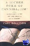 Carl E. Rollyson - A Higher Form of Cannibalism? - Adventures in the Art and Politics of Biography