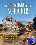 Burnham, Harold - The Shipwright and the Schooner - Building a Windjammer in the New England Tradition