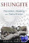 Martino, Regina - Shungite - Protection, Healing, and Detoxification