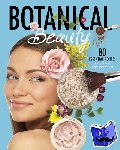 Andrus, Aubre - Botanical Beauty - 80 Essential Recipes for Natural Spa Products