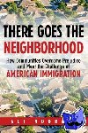 Noorani, Ali - There Goes the Neighborhood - How Communities Overcome Prejudice and Meet the Challenge of American Immigration