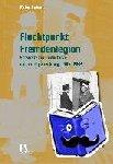 Huber, Peter - Fluchtpunkt Fremdenlegion - Schweizer im Indochina- und im Algerienkrieg, 1945-1962
