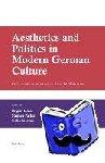 Brigid Haines, Stephen Parker, Colin Riordan - Aesthetics and Politics in Modern German Culture - Festschrift in Honour of Rhys W. Williams