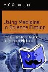 Stratmann, Henry George - Using Medicine in Science Fiction - The SF Writer's Guide to Human Biology